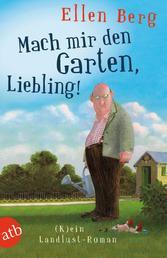 Mach mir den Garten, Liebling! - (K)ein Landlust-Roman