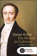 Dieter Kühn: Ein Mozart in Galizien