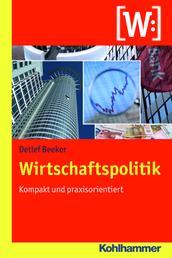 Wirtschaftspolitik - Kompakt und praxisorientiert