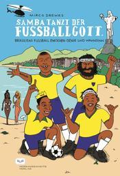 Samba tanzt der Fußballgott - Brasiliens Fußball zwischen Genie und Wahnsinn