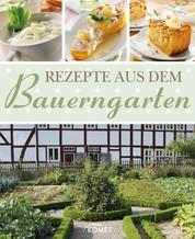 Rezepte aus dem Bauerngarten - Köstliches mit Gemüse, mit Kräutern und aus dem Obstgarten