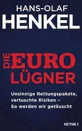 Die Euro-Lügner - Unsinnige Rettungspakete, vertuschte Risiken - So werden wir getäuscht