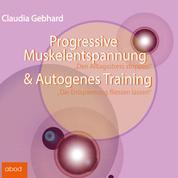 Progressive Muskelentspannung & Autogenes Training - Den Alltagsstress stoppen - Die Entspannung fließen lassen