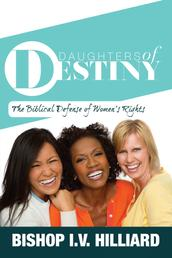 Daughters of Destiny - The Biblical Defense of Women's Rights