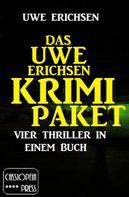 Uwe Erichsen: Das Uwe Erichsen Krimi Paket: Vier Thriller in einem Buch
