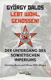 Lebt wohl, Genossen! - Der Untergang des sowjetischen Imperiums