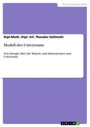 Modell des Universums - Von Energie über die Materie und Dimensionen zum Universum
