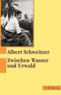 Albert Schweitzer: Zwischen Wasser und Urwald