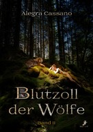Alegra Cassano: Blutzoll der Wölfe: Band 2 ★★★★