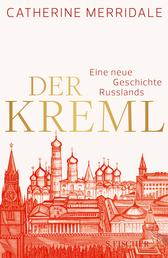 Der Kreml - Eine neue Geschichte Russlands