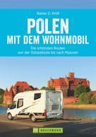 Rainer D. Kröll: Polen mit dem Wohnmobil: Die schönsten Routen von der Ostseeküste bis nach Masuren ★★★★