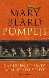 Pompeji - Das Leben in einer römischen Stadt