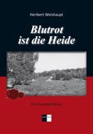 Weishaupt, Heribert: Blutrot ist die Heide ★★★★★