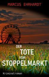 Der Tote vom Stoppelmarkt - Kriminalroman