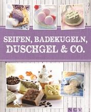 Seifen, Badekugeln, Duschgel & Co. - Zauberhafte Wellnessprodukte selbst gemacht