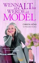Wenn ich alt bin, werde ich Model - Warum wir uns nicht kleinmachen sollten