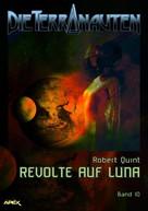 Robert Quint: DIE TERRANAUTEN, Band 10: REVOLTE AUF LUNA ★★★★★