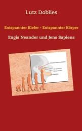 Entspannter Kiefer - Entspannter Körper - Engis Neander und Jens Sapiens