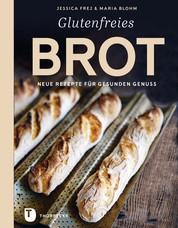 Glutenfreies Brot - Neue Rezepte für gesunden Genuss