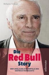 Die Red Bull Story - Der unglaubliche Erfolg des Dietrich Mateschitz