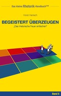 Horst Hanisch: Rhetorik-Handbuch 2100 - Begeistert überzeugen