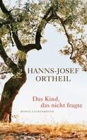 Hanns-Josef Ortheil: Das Kind, das nicht fragte ★★★★