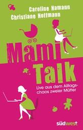 Mami-Talk - Live aus dem Alltagschaos zweier Mütter