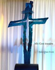 Mit Gott trauern - Selig sind die Trauernden, nicht die traurigen