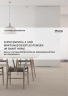 Gottfried Rosenmayer: Servicemodelle und Wartungsdienstleistungen im Smart Home. Welche Faktoren beeinflussen die Anwenderakzeptanz im Störungsfall?