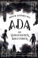 Miriam Rademacher: Ada (Band 1): Die vergessenen Kreaturen ★★★★★