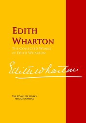 The Collected Works of Edith Wharton - The Complete Works PergamonMedia