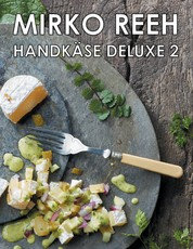 Handkäse Deluxe 2 - Neue Rezepte rund um den Handkäs'