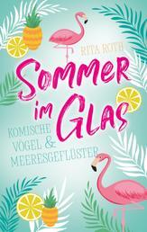 Sommer im Glas - Komische Vögel und Meeresgeflüster