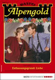 Alpengold 327 - Heimatroman - Entlassungsgrund: Liebe