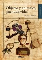 Patricia Haro: Objetos y animales, ¡menuda vida!