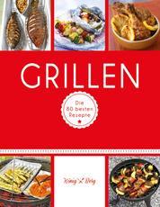 Grillen - Die 80 besten Rezepte