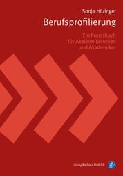 Berufsprofilierung - Ein Praxisbuch für Akademikerinnen und Akademiker