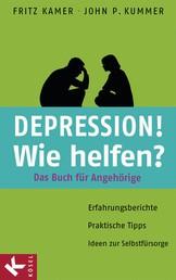 Depression! Wie helfen? - Das Buch für Angehörige. Erfahrungsberichte - Praktische Tipps - Ideen zur Selbstfürsorge