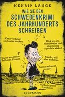 Henrik Lange: Wie Sie den Schwedenkrimi des Jahrhunderts schreiben ★★★★