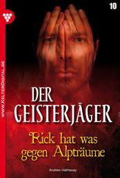 Der Geisterjäger 10 – Gruselroman - Rick hat was gegen Alpträume