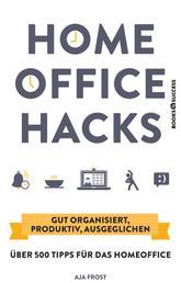 Homeoffice Hacks - Gut organisiert, produktiv, ausgeglichen – über 500 Tipps für das Homeoffice