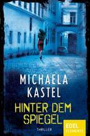 Michaela Kastel: Hinter dem Spiegel ★★