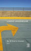 Lorenz Langenegger: Bei 30 Grad im Schatten ★★★★★