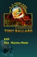 A. F. Morland: Tony Ballard #49: Der Magma-Mann