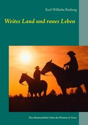 Weites Land und raues Leben - Das abenteuerliche Leben der Pioniere in Texas