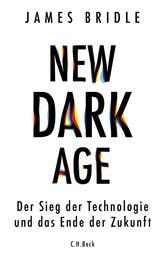 New Dark Age - Der Sieg der Technologie und das Ende der Zukunft