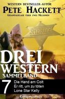 Pete Hackett: Pete Hackett - Drei Western, Sammelband 7
