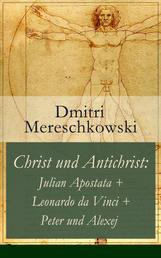 Christ und Antichrist: Julian Apostata + Leonardo da Vinci + Peter und Alexej (Romantriologie)