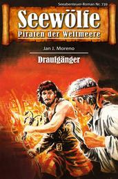 Seewölfe - Piraten der Weltmeere 739 - Draufgänger