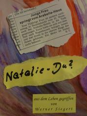 Natalie - Du? - Erzählung aus dem Leben gegriffen